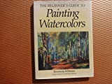 Beginner's Guide to Painting Watercolors, Rosemary Williams, 1555218539