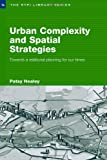 Urban Complexity and Spatial Strategies : Towards a Relational Planning for Our Times, Healey, Patsy, 0415380359