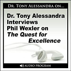 Dr. Tony Alessandra Interviews Phil Wexler on the Quest for Excellence Speech