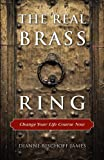 The Real Brass Ring, Dianne Bischoff James, 1618520555