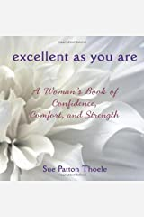 Excellent As You Are: A Woman's Book of Confidence, Comfort, and Strength