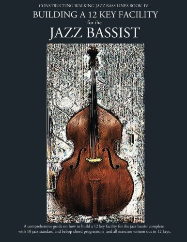 Bass Blues Walking (Constructing Walking Jazz Bass Lines Book IV - Building a 12 Key Facility for the Jazz Bassist: Book & MP3 Playalong (Volume 4))