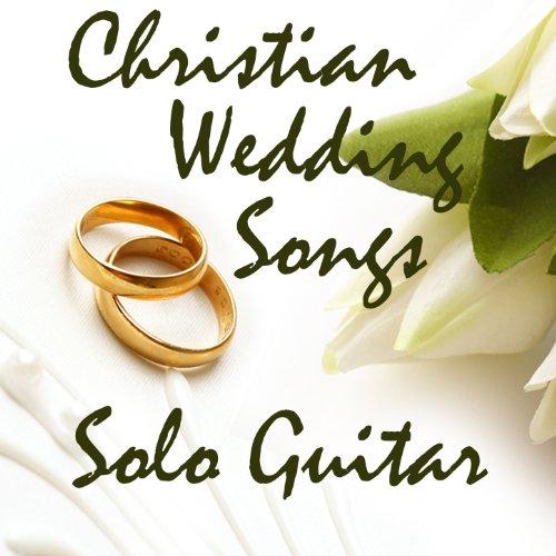 Guitar Wedding Songs: Amazon.com: Christian Wedding Songs: Solo Guitar: Music