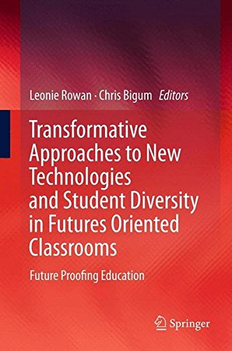 Transformative Approaches to New Technologies and Student Diversity in Futures Oriented Classrooms: Future Proofing Education