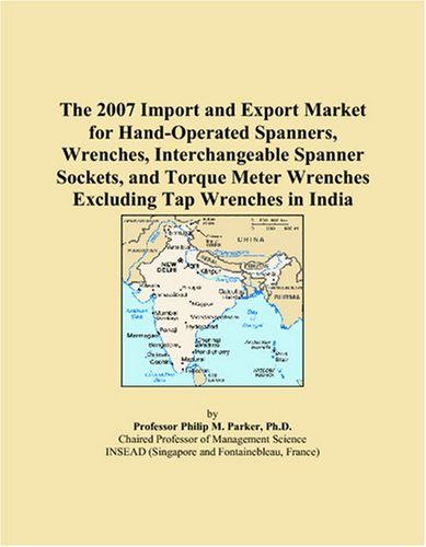 The 2007 Import and Export Market for Hand-Operated Spanners, Wrenches, Interchangeable Spanner Sockets, and Torque Meter Wrenches Excluding Tap Wrenches in India - Parker Wrench