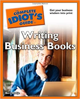 Book The Complete Idiot's Guide to Writing Business Books by Bert Holtje (2009-09-01)