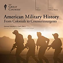 American Military History: From Colonials to Counterinsurgents Lecture by The Great Courses Narrated by General Wesley K. Clark