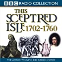 This Sceptred Isle Volume 6: 1702-1760 The First British Empire Audiobook by Christopher Lee Narrated by Anna Massey