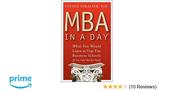 Mba In A Day What You Would Learn At Top Tier Business Schools If