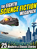 The Eighth Science Fiction MEGAPACK ®: 25 Modern and Classic Stories