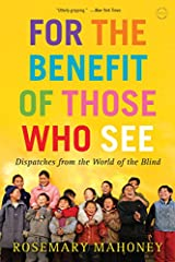 """""""In this intelligent and humane book, Rosemary Mahoney writes of people who are blind....She reports on their courage and gives voice, time and again, to their miraculous dignity.""""--Andrew Solomon, author of Far From the Tree  In the tradition of Oli..."""