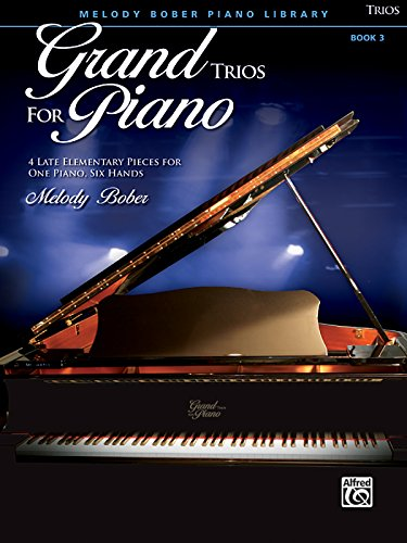 Grand Trios for Piano, Bk 3: 4 Late Elementary Pieces for One Piano, Six Hands (Melody Bober Piano Library)