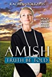 img - for Amish Truth Be Told (Peace Valley Amish Series) (Volume 1) book / textbook / text book