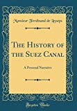 The History of the Suez Canal: A Personal Narrative (Classic Reprint)