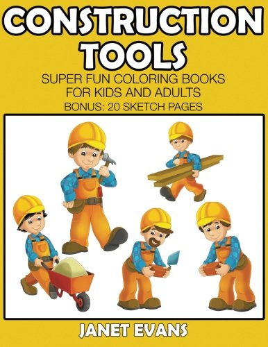 Download Construction Tools: Super Fun Coloring Books For Kids And Adults (Bonus: 20 Sketch Pages) pdf epub