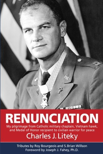 Renunciation: My Pilgrimage from Catholic Military Chaplain, Vietnam Hawk, and Medal of Honor Recipient to Civilian Warrior for Peace