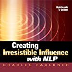 Creating Irresistible Influence with NLP | Charles Faulkner