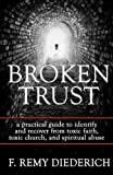 img - for Broken Trust: a practical guide to identify and recover from toxic faith, toxic church, and spiritual abuse (Overcoming Series: Spiritual Abuse) (Volume 4) book / textbook / text book