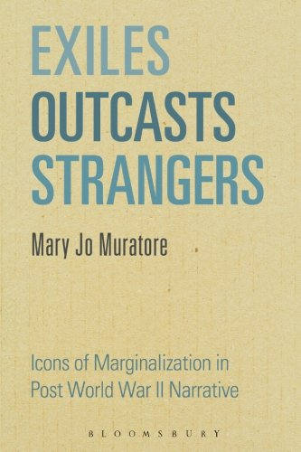Exiles, Outcasts, Strangers: Icons of Marginalization in Post World War II Narrative