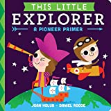 This Little Explorer: A Pioneer Primer