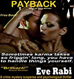 Payback - Sometimes karma takes so friggin' long; you have to lend a hand: Romantic-Suspense Series:  (Book 1) (The Girl on Fire Series) by  Eve Rabi in stock, buy online here
