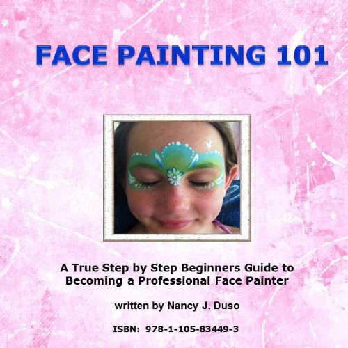 (Face Painting 101 - A True Step By Step Beginners Guide To Becoming A Professional Face)