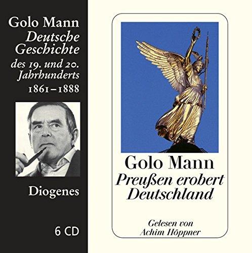Preußen erobert Deutschland: Deutsche Geschichte des 19. und 20. Jahrhunderts
