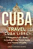 Cuba Travel: Cuba Libre! 2 Manuscripts in 1 Book, Including: Cuba Travel Guide and History of Cuba (Cuba Best Seller) (Volume 5)