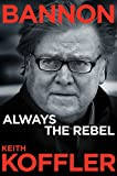 Book cover from Bannon: Always the Rebel by Keith Koffler