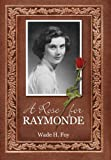 A Rose for Raymonde, Wade Hampton Foy, 1883911982