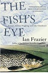 The Fish's Eye: Essays About Angling and the Outdoors Kindle Edition