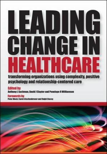 Leading Change in Healthcare: Transforming Organizations Using Complexity, Positive Psychology and Relationship-Centered Care Pdf