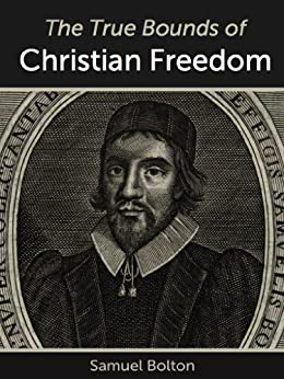 The True Bounds of Christian Freedom by [Bolton, Samuel]