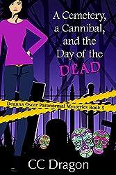 A Cemetery, a Cannibal, and the Day of the Dead: Deanna Oscar Paranormal Mysteries Book 5 (Deanna Oscar Paranormal Mystery)