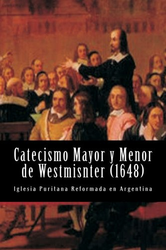 Catecismo Mayor y Menor de Westmisnter ((Nuestros estándares doctrinales)) (Volume 2) (Spanish Edition)