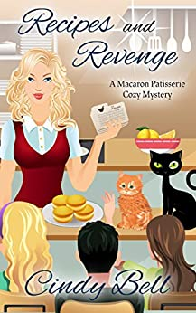 Recipes and Revenge (A Macaron Patisserie Cozy Mystery Book 2) by [Bell, Cindy]