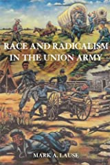 Race and Radicalism in the Union Army Kindle Edition