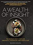 img - for A WEALTH OF INSIGHT: The World's Best Chefs on Creativity, Leadership and Perfection book / textbook / text book