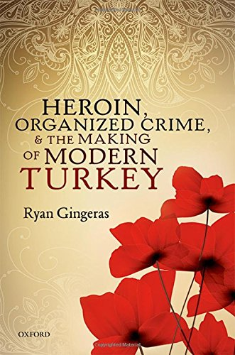 Heroin, Organized Crime, and the Making of Modern Turkey by Oxford University Press