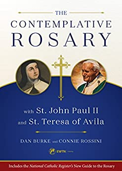 The Contemplative Rosary: With St. John Paul II and St. Teresa of Avila by [Burke, Dan, Rossini, Connie]