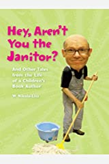 Hey, Aren't You the Janitor? And Other Tales of the Life of a Children's Book Author Kindle Edition