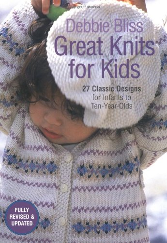 Great Knits for Kids : 27 Classic Designs for Infants to Ten-Year Olds pdf