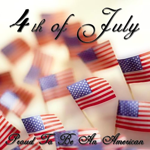 4th Of July (Proud To Be An Am...