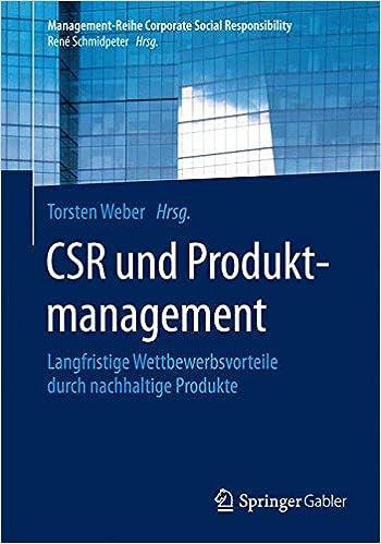 CSR und Produktmanagement: Langfristige Wettbewerbsvorteile durch nachhaltige Produkte (Management-Reihe Corporate Social Responsibility)