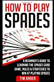 #8: How To Play Spades: A Beginner's Guide to Learning the Spades Card Game, Rules, Strategies to Win at Playing Spades