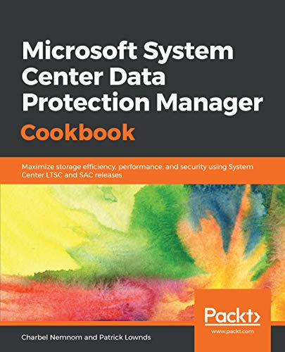 Microsoft System Center Data Protection Manager Cookbook: Maximize storage efficiency, performance, and security using System Center LTSC and SAC ()