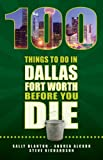 100 Things to Do in Dallas Fort Worth Before You Die, Sally Blanton and Steve Richardson, 1935806572