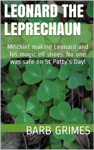 Leonard the Leprechaun: Mischief making Leonard and his magic elf shoes. No one was safe on St Patty's Day! -
