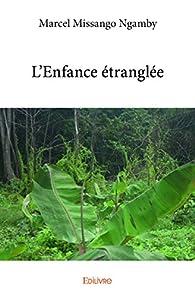 L'Enfance Etranglee par  Marcel Missango Ngam