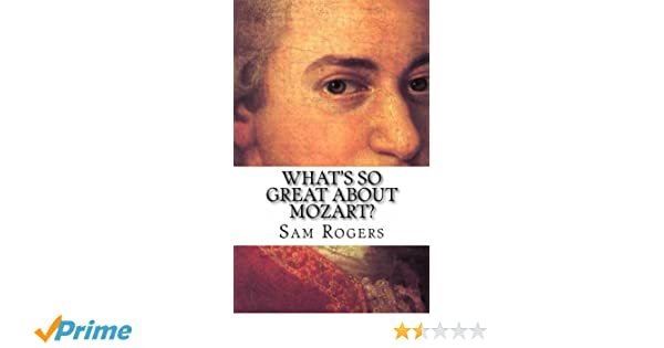 Whats So Great About Mozart? A Biography of Wolfgang Amadeus Mozart Just for Kids!